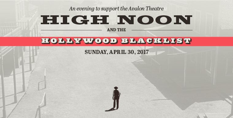 HIGH NOON and the Hollywood Blacklist: An evening to support the Avalon Theatre